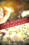 My Mother's Chamomile by Susie Finkbeiner