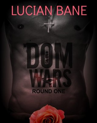 Dom Wars Round One (Dom Wars, #1) by Lucian Bane