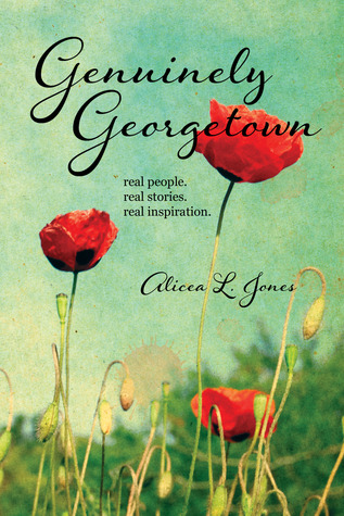 Genuinely Georgetown: Real people. Real stories. Real inspiration.  by  Alicea L. Jones