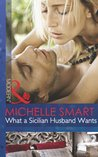 What a Sicilian Husband Wants (Mills & Boon Modern) (The Irresistible Sicilians - Book 1)