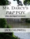 Mr. Darcy's P&P POV - the abridged version