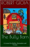The Bully Barn: A Lesson For Bullies, Bystanders and Victims