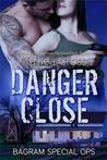 Danger Close (Bagram Special Ops, #4)