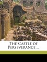 The Castle of Perseverance by Anonymous