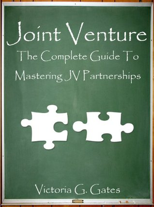 Joint Venture The Complete Guide To Mastering JV Partnerships  by  Victoria Gates