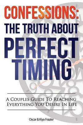 Confessions: The Truth about Perfect Timing: A Couples Guide to Reaching Everything You Desire in Life MR Oscar Lamont Frazier