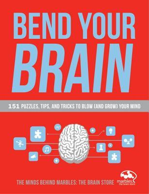 Bend Your Brain: 151 Puzzles, Tips, and Tricks to Blow (and Grow) Your Mind