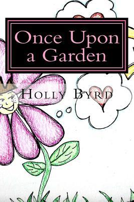 Once Upon a Garden Holly M Byrd