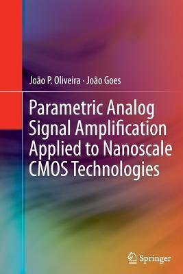 Parametric Analog Signal Amplification Applied to Nanoscale CMOS Technologies João Oliveira