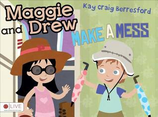 Maggie and Drew Make a Mess  by  Kay Craig Berresford