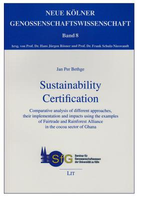 Sustainability Certification: Comparative Analysis of Different Approaches, Their Implementation and Impacts Using the Examples of Fairtrade and Rainforest Alliance in the Cocoa Sector of Ghana  by  Jan Per Bethge