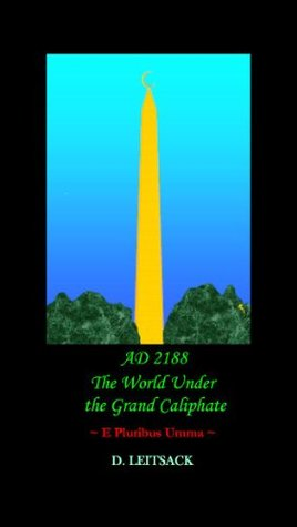 AD 2188 - The World Under the Grand Caliphate  by  D. Leitsack