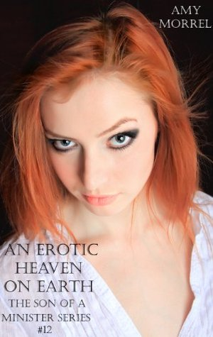 An Erotic Heaven on Earth (The Son of a Minister Series) Amy Morrel