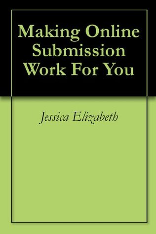 Making Online Submission Work For You Jessica Elizabeth