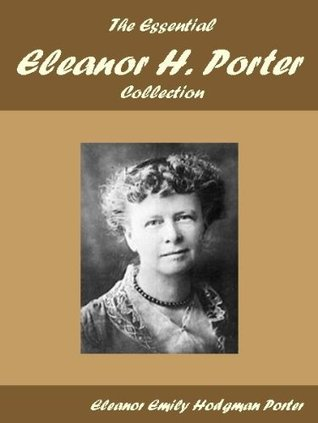 The Essential Eleanor H. Porter Collection  by  Eleanor Emily Hodgman Porter