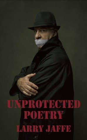 Unprotected Poetry Larry Jaffe