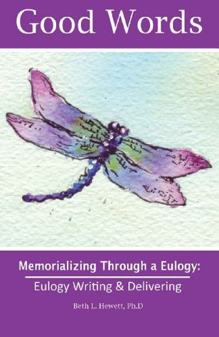 Good Words: Eulogy Writing & Delivering (Good Words: Memorializing Through a Eulogy, Workbooks) Beth L. Hewett