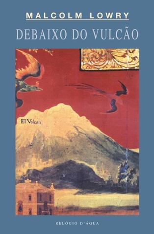 Debaixo do Vulcão Malcolm Lowry