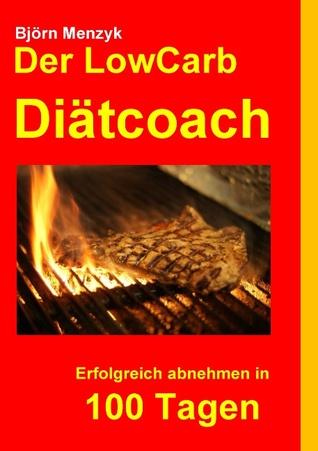 Der LowCarb Diätcoach: Erfolgreich abnehmen in 100 Tagen  by  Björn Menzyk