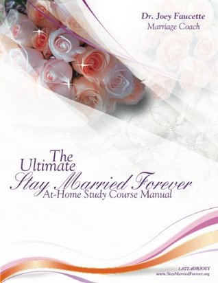 Stay Married Forever: The Ultimate At-Home Study Course  by  Joey Faucette