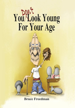 You Dont Look Young For Your Age  by  Bruce Freedman