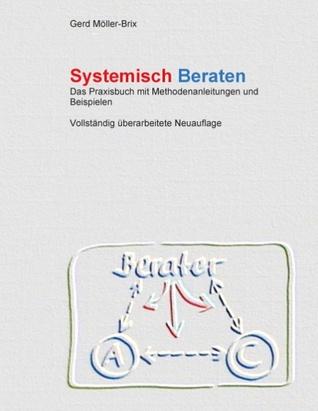 Systemisch Beraten: Das Praxisbuch mit Methodenanleitungen - völlig neu überarbeitet Gerd Moller-Brix