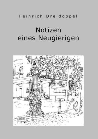 Notizen eines Neugierigen  by  Heinrich Dreidoppel