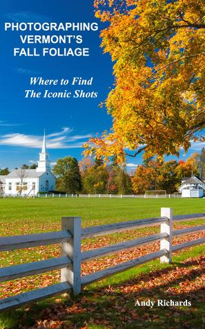 Photographing Vermonts Fall Foliage: Where to  Find the Iconic Shots  by  Andy Richards
