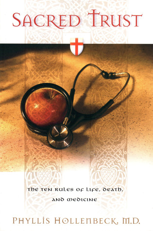 Sacred Trust: The Ten Rules of Life, Death, and Medicine Phyllis Hollenbeck