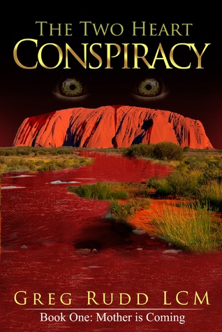 The Two Heart Conspiracy: Book One: Mother is Coming  by  Greg Rudd LCM