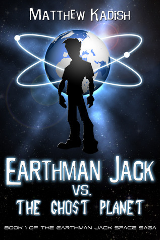Earthman Jack vs. the Ghost Planet (The Earthman Jack Space Saga, #1)
