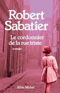 Le Cordonnier de la rue triste  by  Robert Sabatier