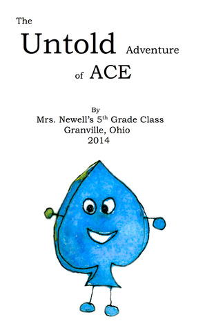 The Untold Adventure of Ace  by  Mrs. Newells 5th Grade Class