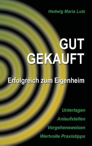 gut gekauft: Erfolgreich zum Eigenheim  by  Hedwig Maria Lutz