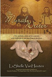 The Mural Writer: The unlikely story of an outcast who fulfilled an extraordinary purpose  by  LaShelle VanHouten