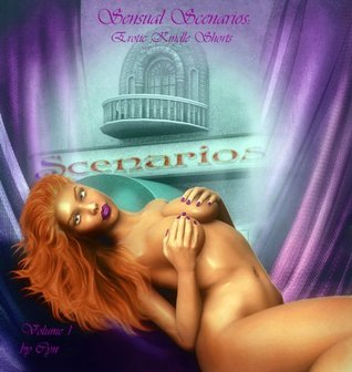Sensual Scenarios Erotic Kindle Shorts  by  Cyn
