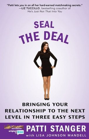 Seal the Deal: Bringing Your Relationship to the Next Level in Three Easy Steps  by  Patti Stanger