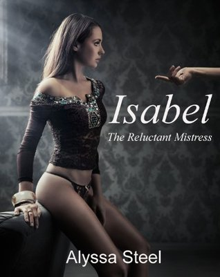 Isabel: The Reluctant Mistress  by  Alyssa Steel