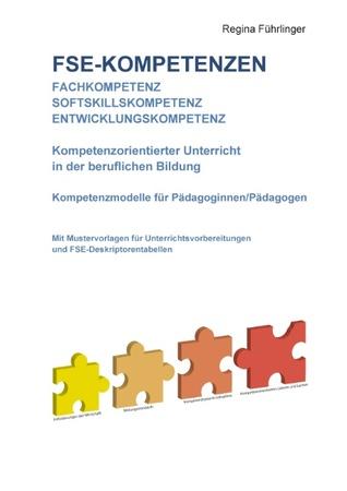 FSE Kompetenzen: Fachkompetenz. Softskillskompetenz. Entwicklungskompetenz. Kompetenzorientierter Unterricht in der beruflichen Bildung. Kompetenzmodelle für Pädagoginnen/Pädagogen. Mit Mustervorlagen für Unterrichtsvorbereitungen und FSE-Deskriptorent...  by  Regina Fuhrlinger