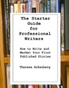 The Starter Guide for Professional Writers: How to Write and Market Your First Published Stories