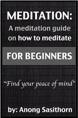 Meditation: A Meditation Guide on How to Meditate for Beginners  by  Anong Sasithorn