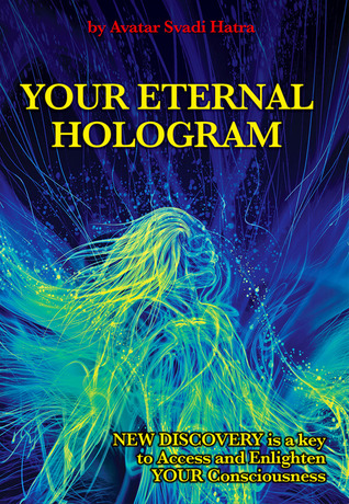 YOUR ETERNAL HOLOGRAM: New discovery is a key to Access and Enlighten your Consciousness Avatar Svadi Avatar Svadi Hatra