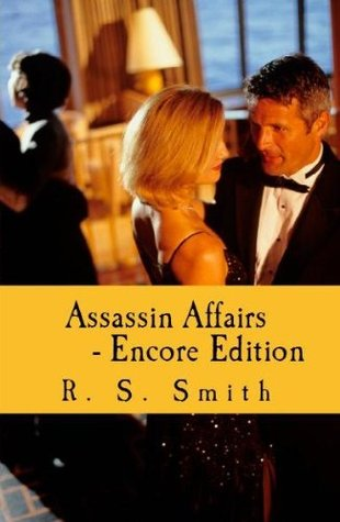 Assassin Affairs - Encore Edition  by  R.S. Smith