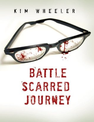 The Battle Scarred Journey Kim Wheeler