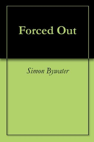 Forced Out Simon Bywater