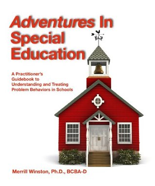 Adventures In Special Education: A Practitioners Guidebook to Understanding and Treating Problem Behaviors in Schools Merrill Winston