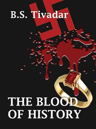 The Blood Of History  by  B.S. Tivadar