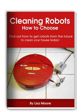 Cleaning Robots - How to Choose  by  Lisa Moore