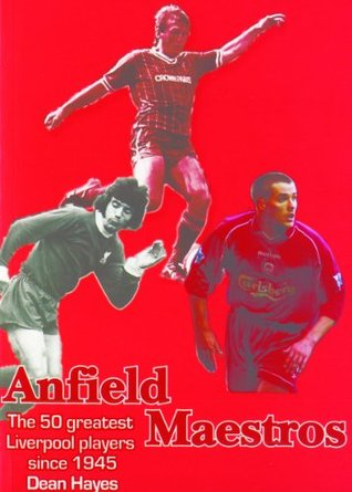Anfield Maestros - The 50 Greatest Liverpool Players since 1945  by  Dean Hayes