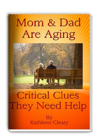 Mom and Dad Are Aging: Critical Clues They Need Help  by  Kathleen Cleary